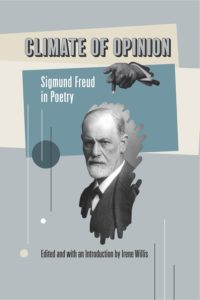 Climate of Opinion- Freud in Poetry, ed. Irene Willis, (IP Books, 2017) http://www.ipbooks.net/allbooks/climate-of-opinion-sigmund-freud-in-poetry-edited-and-with-an-introduction-by-irene-willis